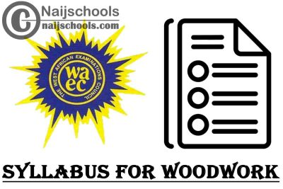 WAEC Syllabus for Woodwork 2020/2021 SSCE & GCE | DOWNLOAD & CHECK NOW