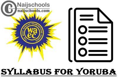 WAEC Syllabus for Yoruba 2020/2021 SSCE & GCE | DOWNLOAD & CHECK NOW