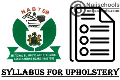 NABTEB Syllabus for Upholstery 2020/2021 SSCE & GCE   DOWNLOAD & CHECK NOW