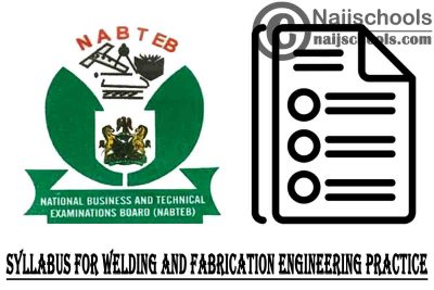 NABTEB Syllabus for Welding and Fabrication Engineering Practice 2020/2021 SSCE & GCE | DOWNLOAD & CHECK NOW