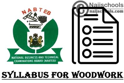 NABTEB Syllabus for Woodwork 2020/2021 SSCE & GCE   DOWNLOAD & CHECK NOW