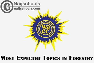 Most Expected Topics in 2021 WAEC Forestry SSCE & GCE   CHECK NOW