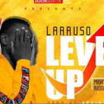 Download Mp3: Larruso – Level Up (Prod. By Brainy Beatz)
