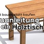 Bauanleitung Fur Einen Tisch Aus Holz
