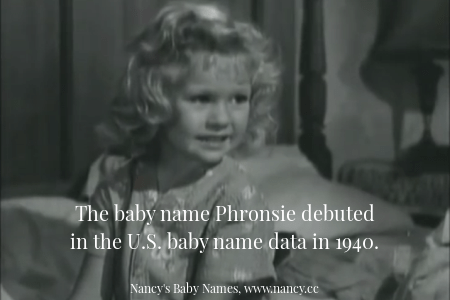 The baby name Phronsie debuted in the U.S. baby name data in 1940.