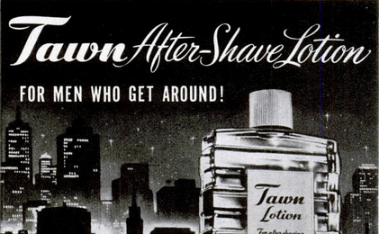 Tawn after-shave lotion, for men who get around!