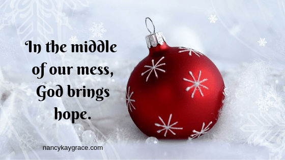 In the middle of the mess, God brings hope.