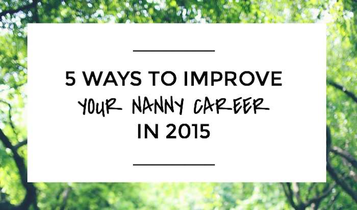 5 Ways To Improve Your Nanny Career In 2015