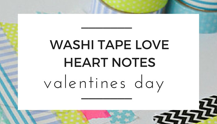 Valentines Day Washi Tape Wall Sticker Love Notes, A Crafty LIVing, NANNY SHECANDO, Olivia Foster, Valentines Day Easy Kids Crafts