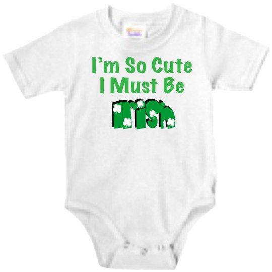 I am so cute I must be irish custom baby onesie
