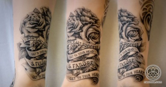 "Black & white tattoo of a bunch of roses and the quote, ""Don't let success get to your head & failure get to your heart"". Design & tattooed by Naomi Hoang at NAOHOA."