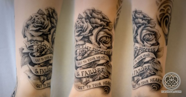 """Black & white tattoo of a bunch of roses and the quote, """"Don't let success get to your head & failure get to your heart"""". Design & tattooed by Naomi Hoang at NAOHOA."""