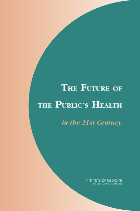 The Future of the Publics Health in the 21st Century  The National Academies Press