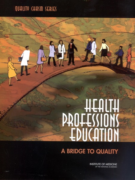 Health Professions Education A Bridge to Quality  The National Academies Press