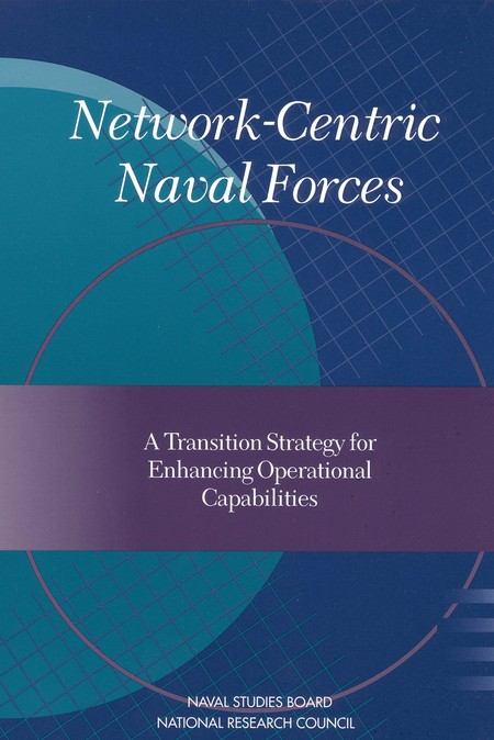 NetworkCentric Naval Forces A Transition Strategy for Enhancing Operational Capabilities  The
