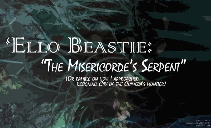 "'Ello Beastie: ""The Misericorde's Serpent"""