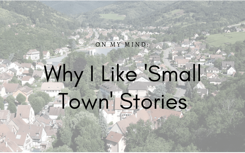 On My Mind: Why I like 'Small Town' Stories