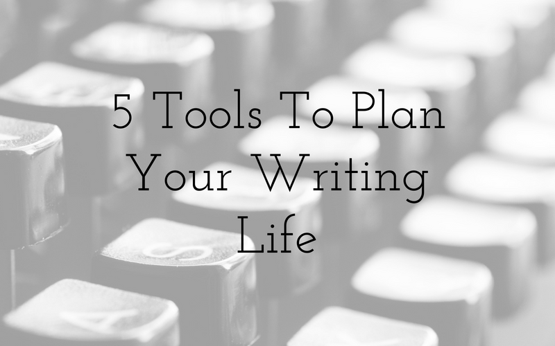 5 Tools To Plan Your Writing Life