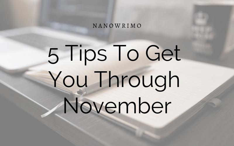 NaNoWriMo: 5 Tips To Get You Through November