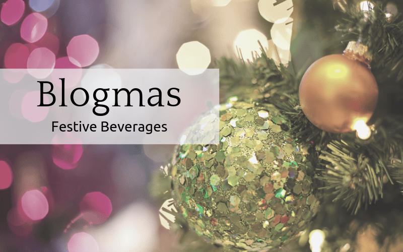 Blogmas: Festive Beverages