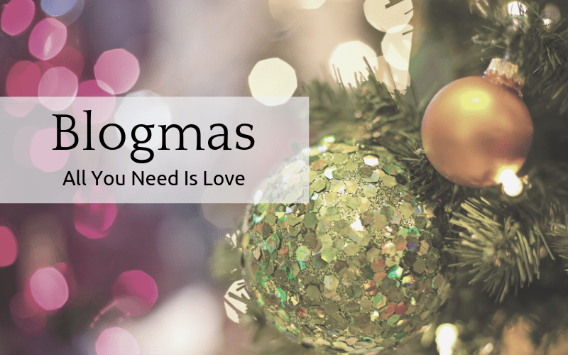 Blogmas: All You Need Is Love