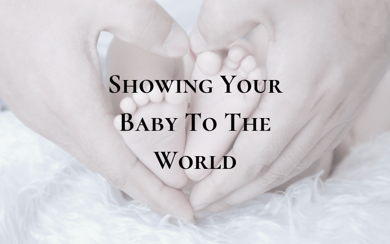 Showing Your Baby To The World