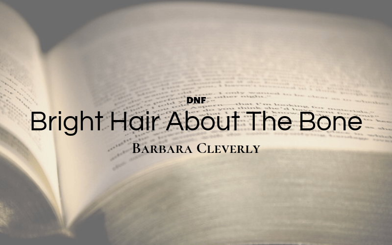 DNF: Bright Hair About The Bone by Barbara Cleverly