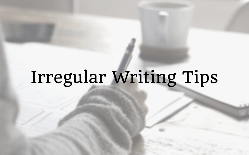 Irregular Writing Tips
