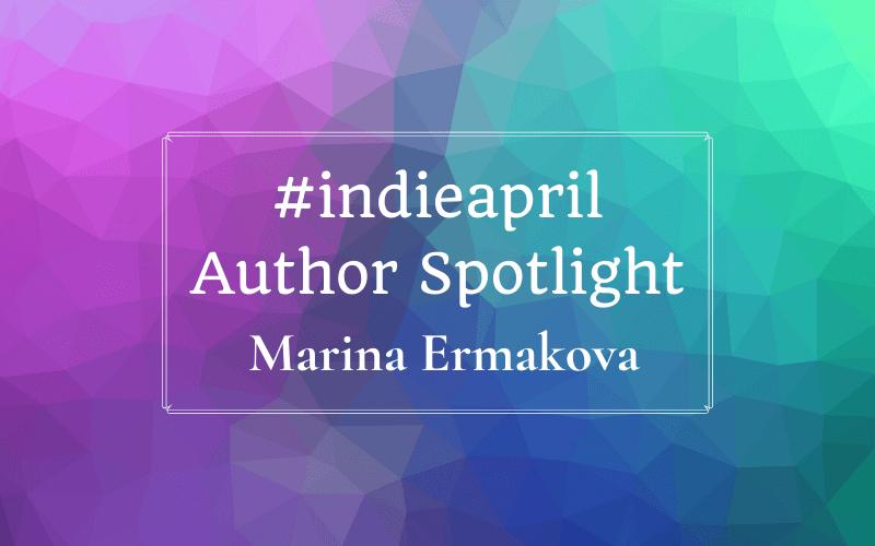 #Indieapril Author Spotlight: Marina Ermakova