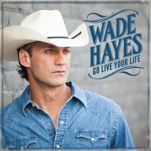 Wade Hayes cover Go Live Your Life