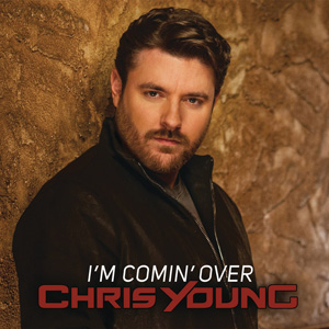 Chris Young's I'M COMING OVER (Now Available on iTunes).