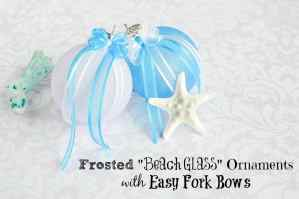 "Frosted ""Beach Glass"" and Easy Fork Bow Ornament Tutorial"