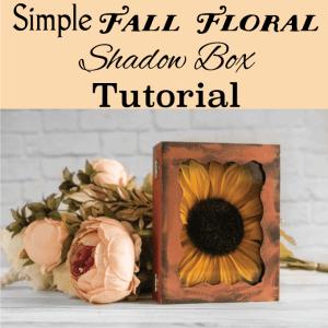 Easy Floral Fall Shadow Box Tutorial