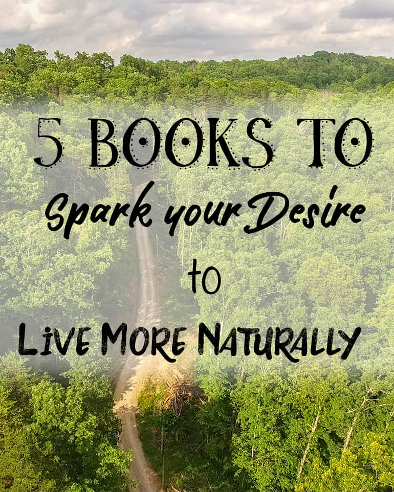 5 books to spark your desire to live more naturally