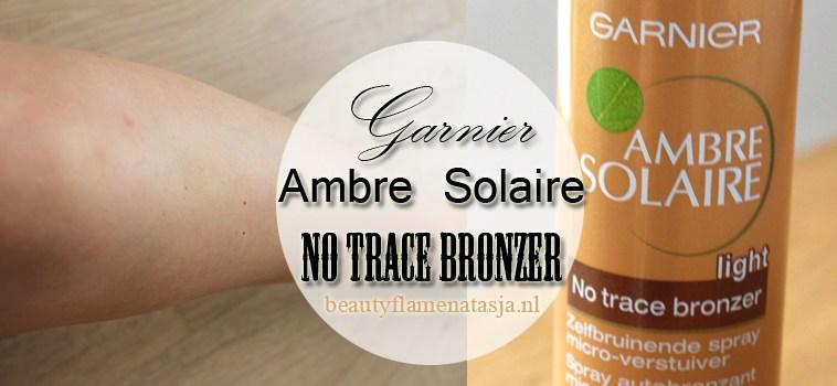 Review ♥ Garnier Ambre Solaire no trace bronzer