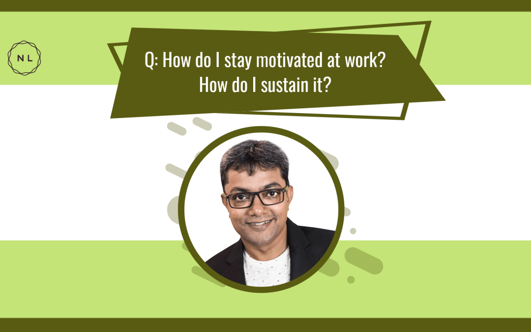 How do I stay motivated at work? How do I sustain it? #AskNatchi