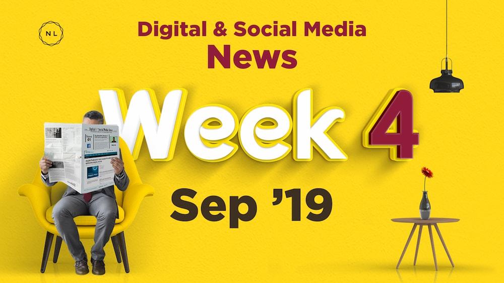Digital & Social Media News: Week 4, September 2019