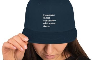 """Insurance Is Just GoFundMe"" Snapback Hat"