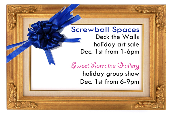 Screwball Spaces Deck the Walls holiday art sale Decembe 1st from 1-6pm