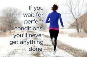 if-you-wait-for-perfect-conditions-youll-never-get-anything-done