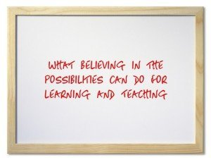 What Believing in the Possibilities Can Do For Learning and Teaching