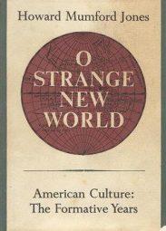O Strange New World- American Culture, the Formative Years by howard Mumford Jones