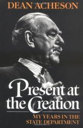 cover of Present at the Creation My Years in the State Department by Dean Acheson