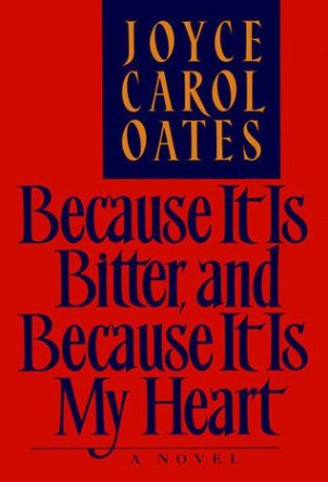Because It's Bitter, and Because It Is My Heart by Joyce Carol Oates book cover