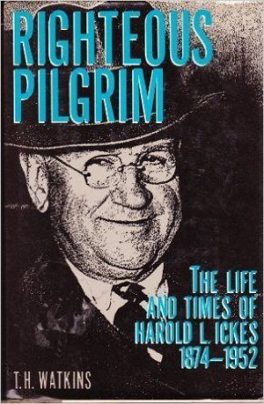 Righteous Pilgrim- The Life and Times of Harold L. Ickes, 1847-1952 by t h watkins book cover