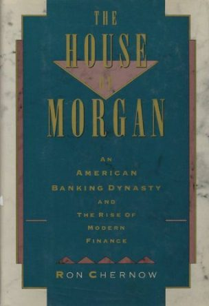The House of Morgan- An American Banking Dynasty and the Rise of Modern Finance by Ron Chernow book cover