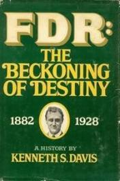 cover of FDR The Beckoning of Destiny, 1882-1928 by Kenneth S Davis