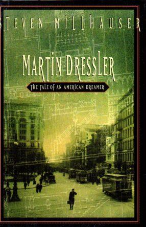 Martin Dressler- The Tale of an American Dreamer by Steven Milhauser book cover