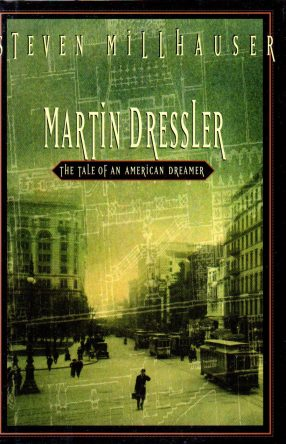 Martin Dressler- The Tale of an American Dreamer by Steven Milhauser book cover