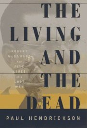 The Living and the Dead- Robert McNamara and Five Lives of a Lost War by Paul Hendrickson book cover